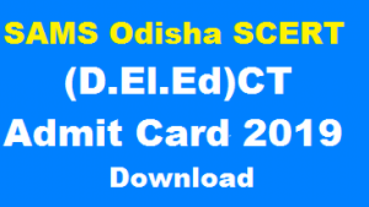 SAMS SCERT Odisha CT Admit Card 2019 Download Here (Available)